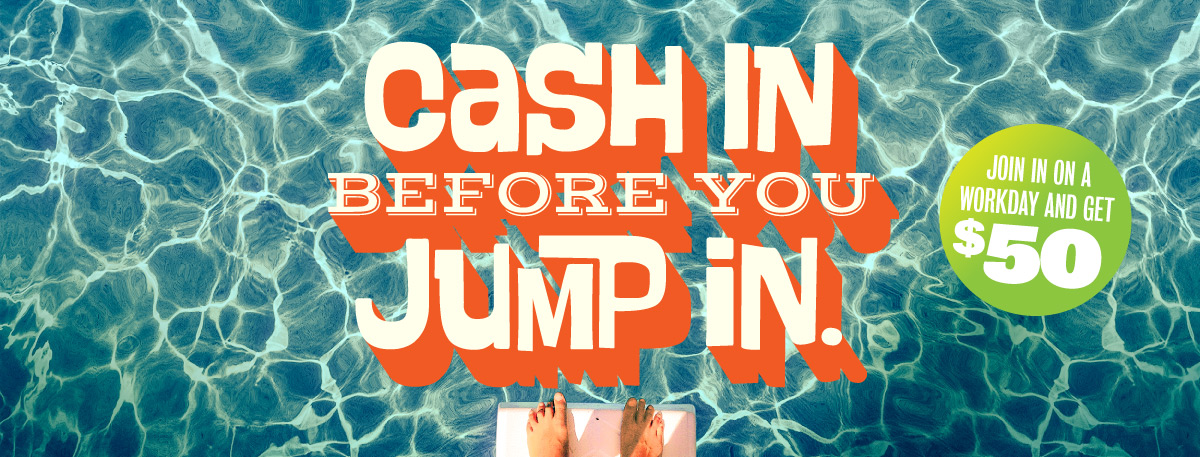 Cash in before you jump in!