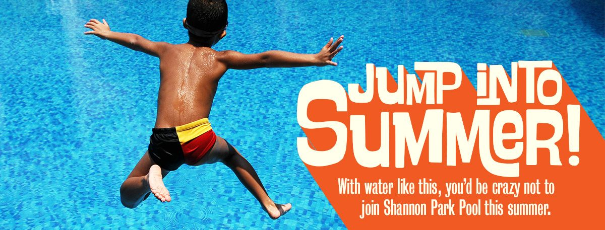 Jump into Summer! With water like this, you'd be crazy not to join Shannon Park Pool this summer.